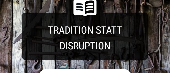 Tradition statt Disruption